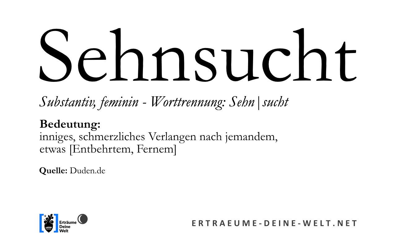 """Definition von """"Sehnsucht"""" © Erträume Deine Welt"""